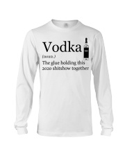 Vodka The Glue Holding This 2020 Shitshow To Long Sleeve Tee thumbnail