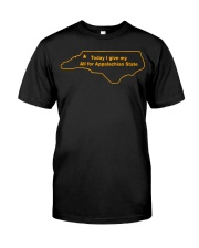Today I Give My All For Appalachian State Shirt Classic T-Shirt front