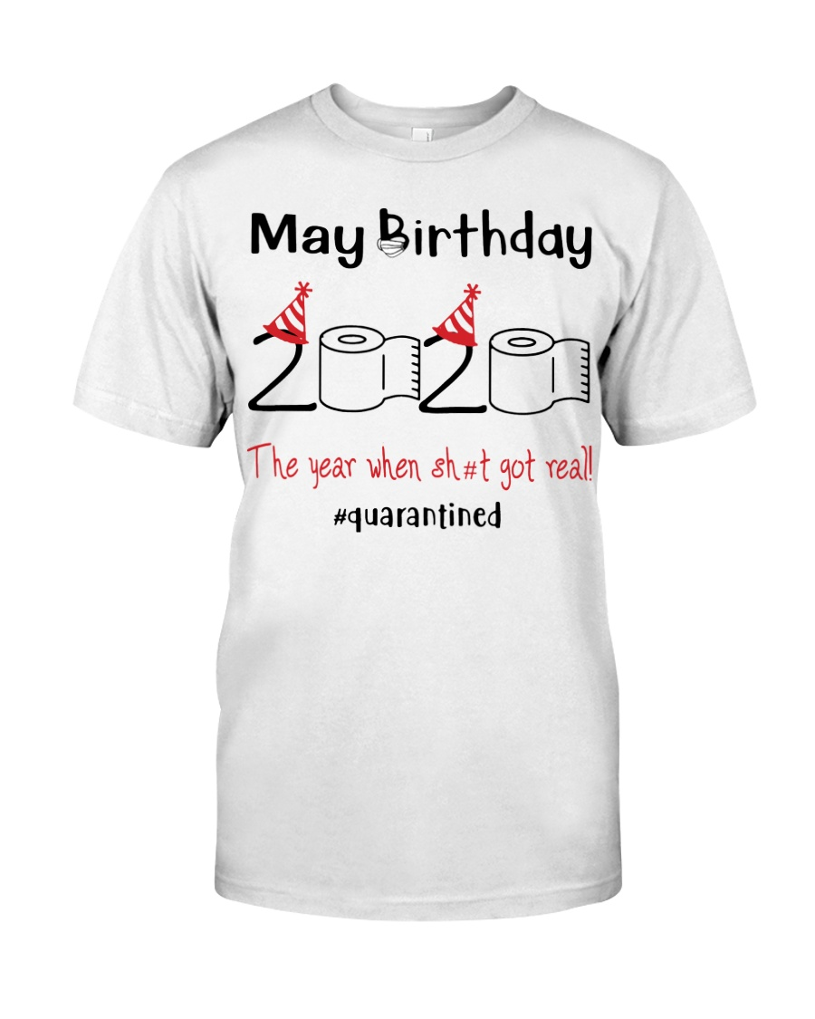 May Birthday 2020 the year when shit got real  Classic T-Shirt