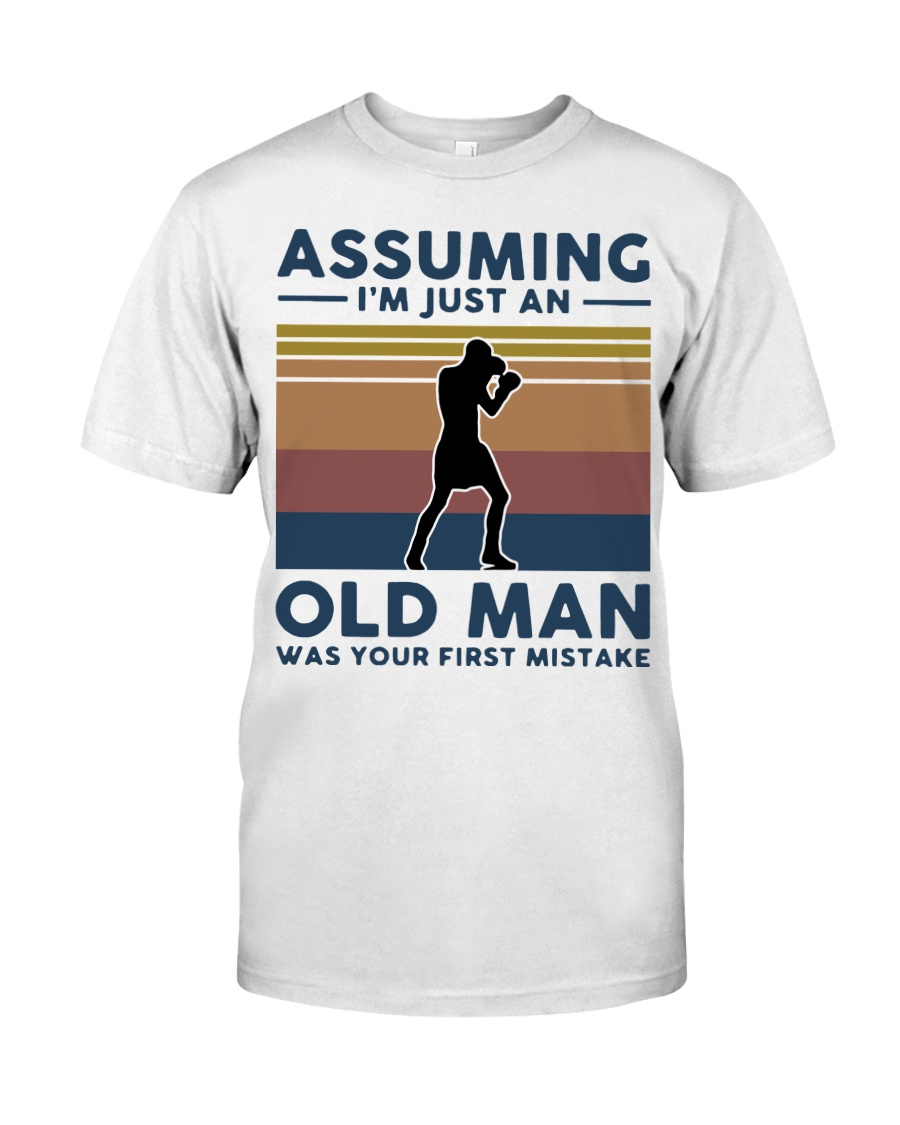 Boxing Assuming Im Just An Old Man Was Your  Classic T-Shirt