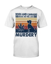 Dogs and Cannabis Make me feel less Murdery  Classic T-Shirt front