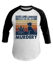 Dogs and Cannabis Make me feel less Murdery  Baseball Tee tile