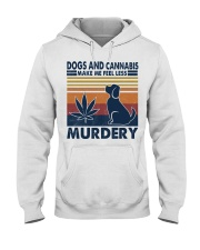 Dogs and Cannabis Make me feel less Murdery  Hooded Sweatshirt thumbnail