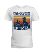 Dogs and Cannabis Make me feel less Murdery  Ladies T-Shirt thumbnail