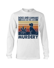 Dogs and Cannabis Make me feel less Murdery  Long Sleeve Tee thumbnail