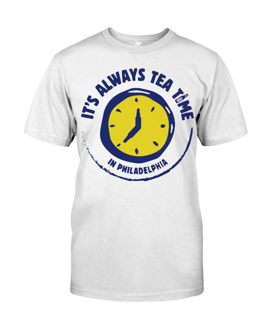 It's always tea time In Philadelphia shirt Classic T-Shirt