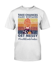 Take Chances make mistakes Get messy  Classic T-Shirt front