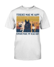 Frenchies make me happy humans make my head hurt  Classic T-Shirt front