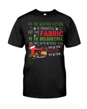 Weather Outside Is Frightful Fabric Delightful  Classic T-Shirt front