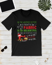 Weather Outside Is Frightful Fabric Delightful  Classic T-Shirt lifestyle-mens-crewneck-front-17