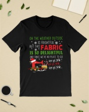 Weather Outside Is Frightful Fabric Delightful  Classic T-Shirt lifestyle-mens-crewneck-front-19