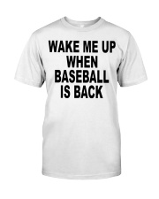 Wake me up when baseball is back T-shirt Classic T-Shirt front