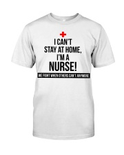 I can't stay at home I'm a Nurse T-shirt Classic T-Shirt front