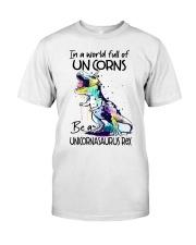 A World Full Of Unicorns Be A Unicornasaurus Rex Classic T-Shirt front