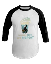 I wanna be the one who has a beer with bigfoot  Baseball Tee thumbnail