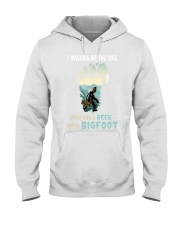 I wanna be the one who has a beer with bigfoot  Hooded Sweatshirt thumbnail
