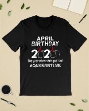April Birthday 2020 shit got real quarantined  Classic T-Shirt lifestyle-mens-crewneck-front-19