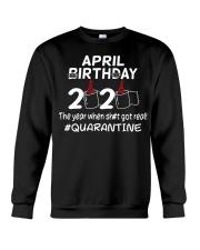 April Birthday 2020 shit got real quarantined  Crewneck Sweatshirt thumbnail