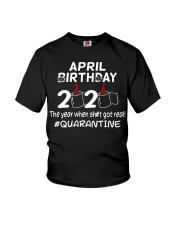 April Birthday 2020 shit got real quarantined  Youth T-Shirt thumbnail