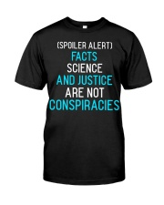 Spoiler alert facts science and justice are not  Classic T-Shirt front