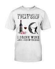 That's what I do I play golf I drink wine and I  Classic T-Shirt front