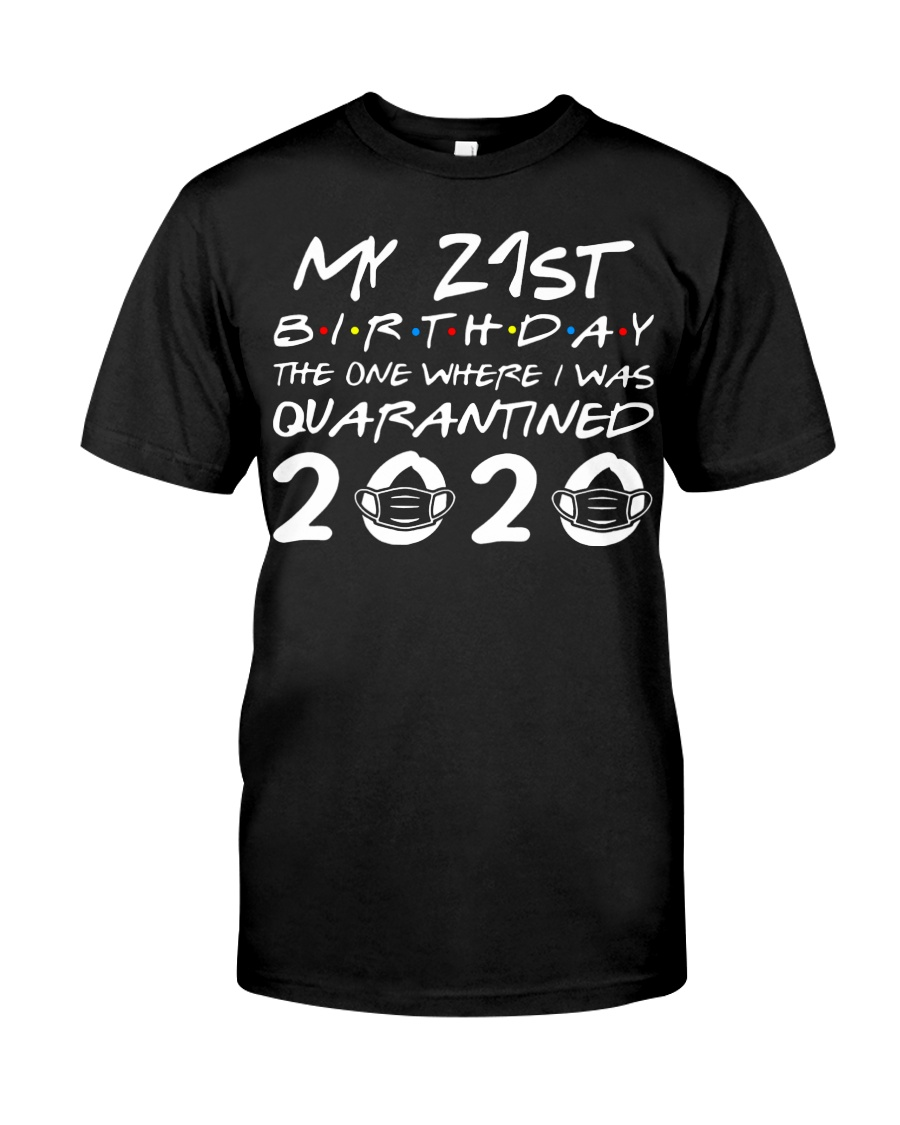 My 21st birthday the one where I was quarantined Classic T-Shirt