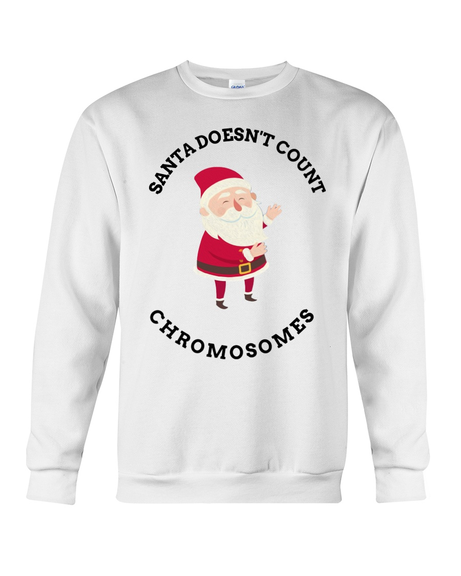 Santa Doesn't Count Chromosomes shirt Crewneck Sweatshirt