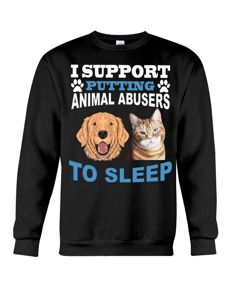I support putting animal abusers to sleep shirt Crewneck Sweatshirt