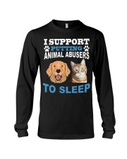 I support putting animal abusers to sleep shirt Long Sleeve Tee thumbnail