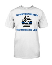 Supporting the paws that enforce the laws shirt Classic T-Shirt front
