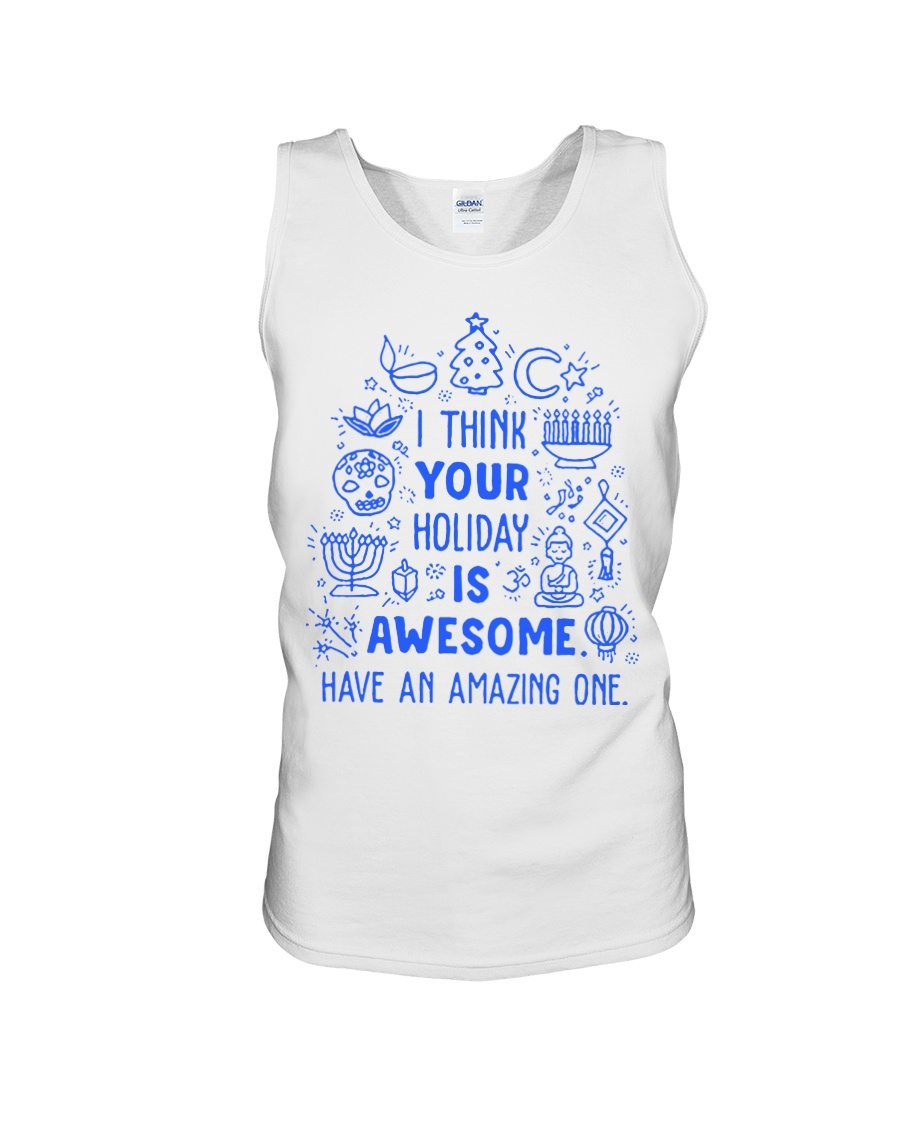 I think your Holiday is awesome have an amazing Unisex Tank