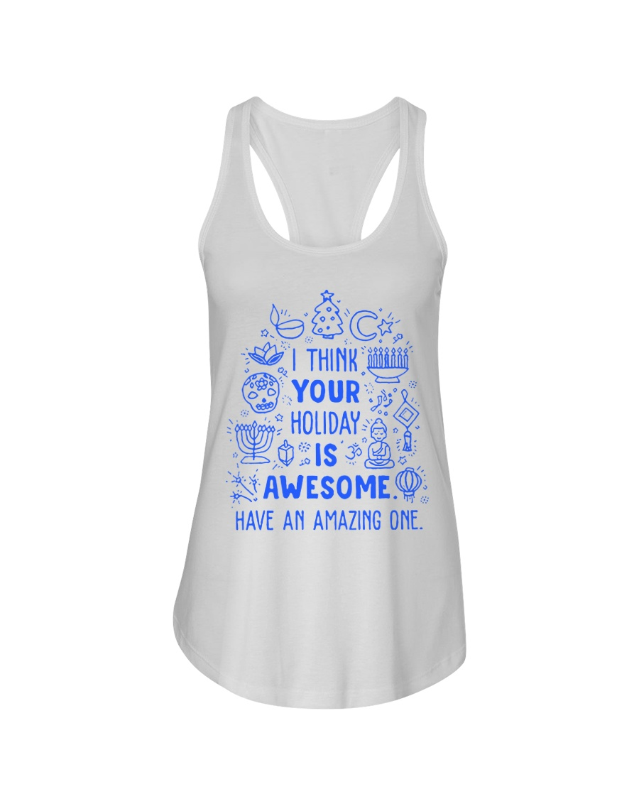 I think your Holiday is awesome have an amazing Ladies Flowy Tank