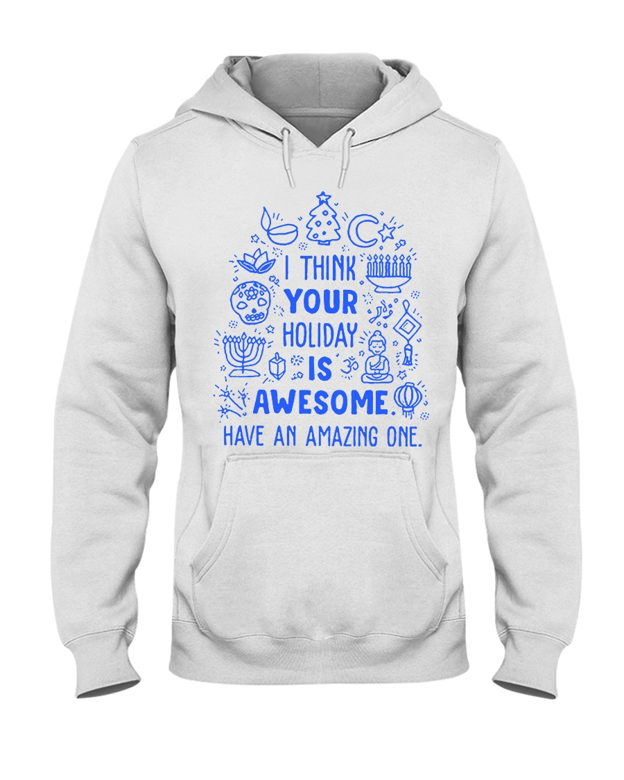 I think your Holiday is awesome have an amazing Hooded Sweatshirt