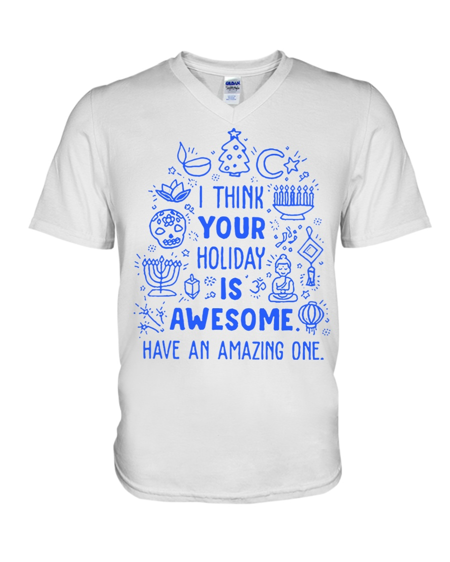 I think your Holiday is awesome have an amazing V-Neck T-Shirt