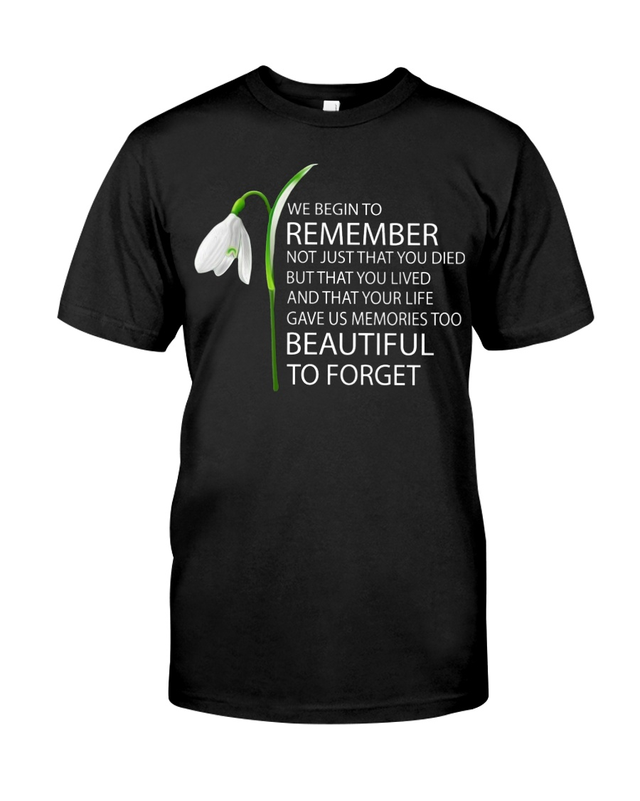 We begin to remember Beautiful to forget shirt Classic T-Shirt