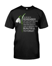 We begin to remember Beautiful to forget shirt Classic T-Shirt front