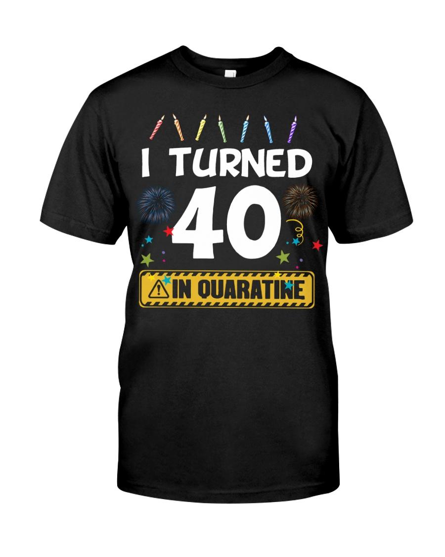 I Turned 40 In Quarantine Shirt  Classic T-Shirt
