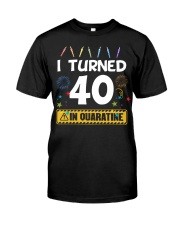 I Turned 40 In Quarantine Shirt  Classic T-Shirt front