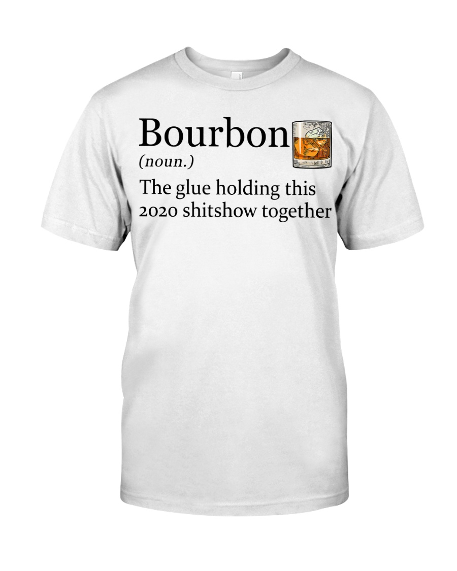 Bourbon the glue holding this 2020 shitshow Classic T-Shirt