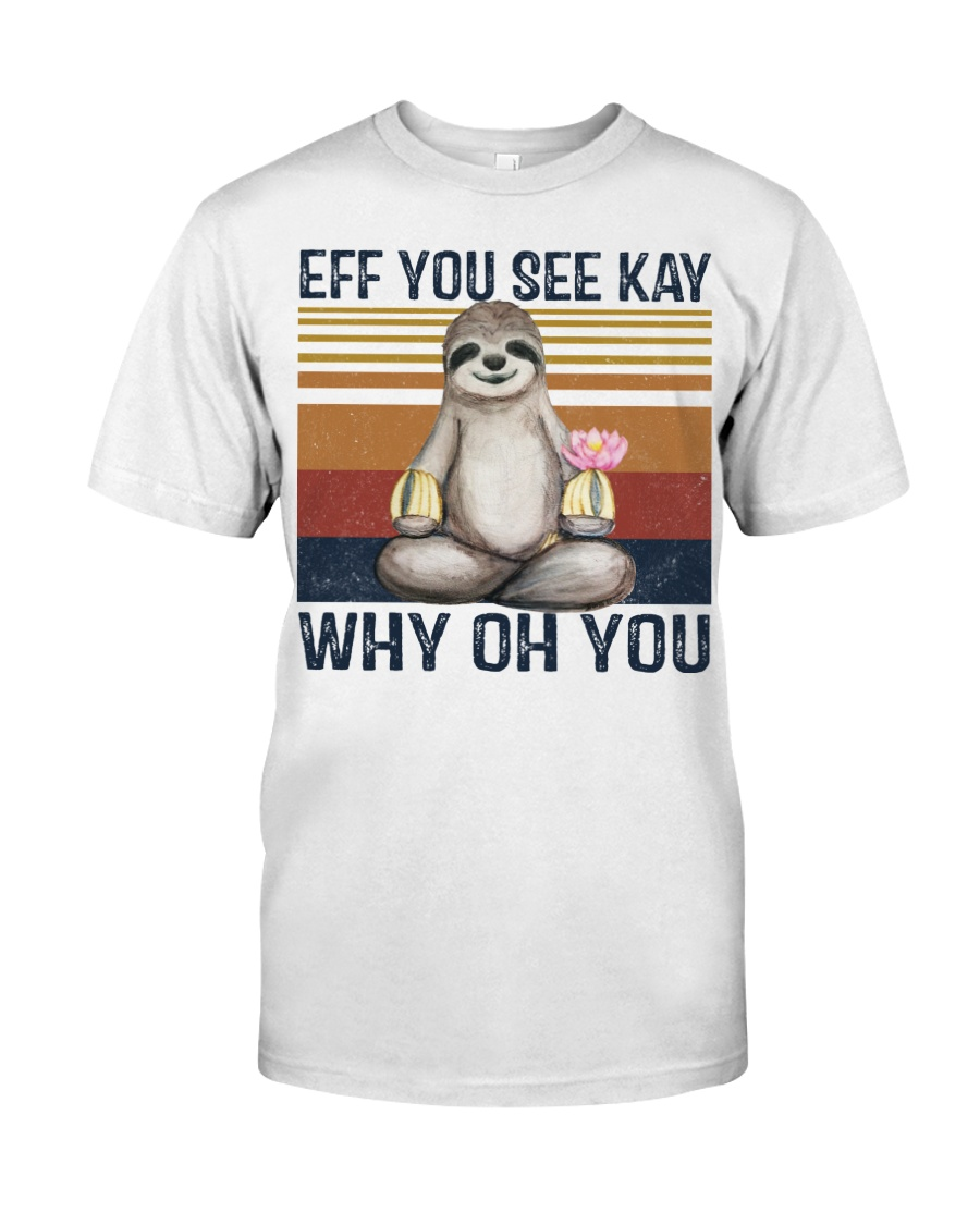 Yoga Sloth Eff You See Kay Why Oh You shirt Classic T-Shirt