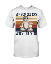 Yoga Sloth Eff You See Kay Why Oh You shirt Classic T-Shirt front