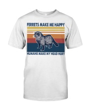 Ferrets make me happy humans make my head hurt Classic T-Shirt front