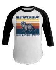 Ferrets make me happy humans make my head hurt Baseball Tee thumbnail