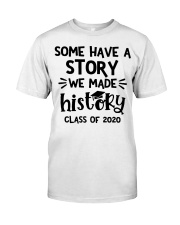 Some have a story we made history class of 2020  Classic T-Shirt front