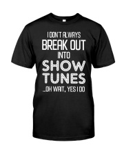 I don't always break out into show tunes oh wait  Classic T-Shirt front
