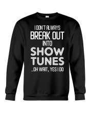 I don't always break out into show tunes oh wait  Crewneck Sweatshirt thumbnail