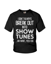 I don't always break out into show tunes oh wait  Youth T-Shirt thumbnail