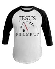 Jesus fill me up shirt Baseball Tee thumbnail