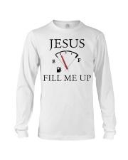 Jesus fill me up shirt Long Sleeve Tee thumbnail