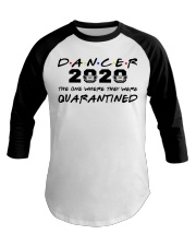 Dancer 2020 The one where they were Quarantined  Baseball Tee thumbnail